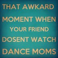 dance moms. watch it. or else...