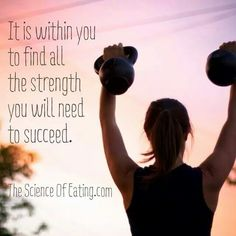 It is within you to find all the strength you will need to succeed