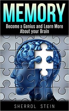 Amazon.com: Memory: Become A Genius and Learn More About Your Brain (FREE BONUS & FREE GIFT) (Intelligence, Boost Memory, Memory Exercises & Smart) eBook: Sherrol Stein: Kindle Store