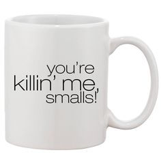 You're Killin' Me, Smalls White 11 oz. Printing Ceramic Coffee Mug Best Coffee Mugs, Coffee Shop, Coffee Cups, Tea Cups, Beignets, Glass Bell Jar, Eating Before Bed, Shop Front Design, Favors