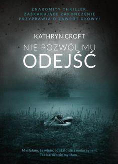 Nie pozwól mu odejść | Kathryn Croft - Księgarnia znak.com.pl Books To Read, Reading, Movie Posters, Movies, Google, Magick, Literatura, 2016 Movies, Film Poster