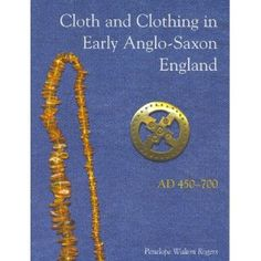 Cloth And Clothing in Early Anglo-Saxon England, AD 450-700. Penelope Walton Rogers. A must read for Anglo-Saxon costume.