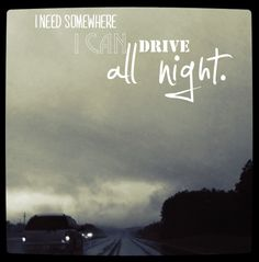 I need somewhere I can drive all night.