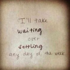 """I'll take waiting over settling any day of the week."""