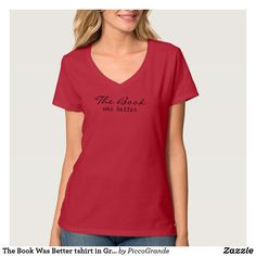 The Book Was Better tshirt in Gray - Book Shirts Book Shirts, Tee Shirts, Tees, The Office Shirts, T Shirts For Women, Clothes For Women, Shirt Shop, V Neck T Shirt, Shirt Style