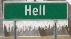 It finally happened!  Hell froze over! via ahajokes.com