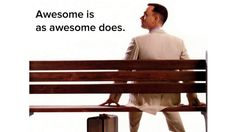 Awesome is as awesome does