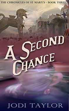 Amazon.com: A Second Chance (The Chronicles of St Mary Book 3) eBook: Jodi Taylor: Kindle Store