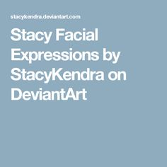 Stacy Facial Expressions by StacyKendra on DeviantArt
