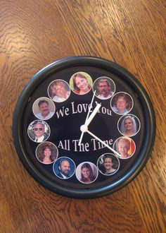 We Love You all the Time clock - I made this for my grandfather when he turned 100 years old and he cherished it until his death at 104. 1) I bought an inexpensive plastic clock at Target, 2) measured the inside diameter, 3) using those dimensions, created a circle with Photoshop and digitally placed pictures of my family and the text as shown, 4) dismantled the clock and placed that graphic on the inside back, 5) reassembled the clock and gave it to my grandfather.
