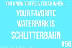 Your favorite water park is Schlitterbahn.