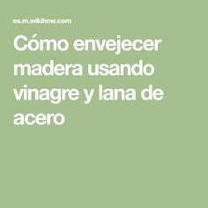 Cómo envejecer madera usando vinagre y lana de acero Hand Painted Furniture, Recycled Furniture, Rustic Chic, Chalk Paint, Decoupage, Restoration, Painting, Cabana, Restore