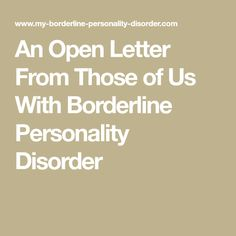 "An Open Letter to ""Non BPDs"" from those of us with Borderline Personality Disorder. Dear Non BPDs. Bpd Relationships, Borderline Personality Disorder, Self Image, Open Letter, Smash Book, Mental Illness, How To Know, Disorders, Mental Health"