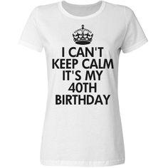 It's my 40th birthday   Birthday shirt