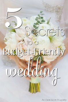 5 Secrets to a Wedding on a Budget- With these tips you can throw a wedding on a budget and it will be fabulous!