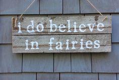I Do Believe In Fairies Rustic Sign by HomesteadDesign on Etsy https://www.etsy.com/listing/235269186/i-do-believe-in-fairies-rustic-sign