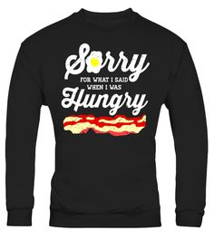 "# Sorry for What I Said When I Was Hungry Funny T-Shirt .  Special Offer, not available in shops      Comes in a variety of styles and colours      Buy yours now before it is too late!      Secured payment via Visa / Mastercard / Amex / PayPal      How to place an order            Choose the model from the drop-down menu      Click on ""Buy it now""      Choose the size and the quantity      Add your delivery address and bank details      And that's it!      Tags: Original graphic tee…"