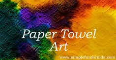 Super simple art technique and colorful science for kids: Paper Towel Art