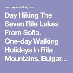Day Hiking The Seven Rila Lakes From Sofia. One-day Walking Holidays In Rila Mountains, Bulgaria.