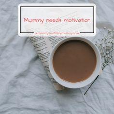Mummy needs motivation – a poem