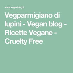 Vegparmigiano di lupini - Vegan blog - Ricette Vegane - Cruelty Free