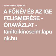 A FŐNÉV ÉS AZ IGE FELISMERÉSE - ÓRAVÁZLAT - tanitoikincseim.lapunk.hu Teaching, Education, School, Fa, Bulgur, Onderwijs, Learning, Tutorials