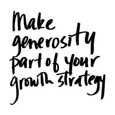 Make generosity part of your growth strategy. #BreakthroughCoaching