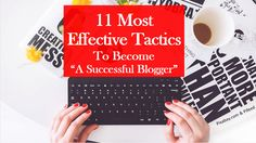 """11 Most Effective Tactics To Become """"A Successful Blogger"""""""