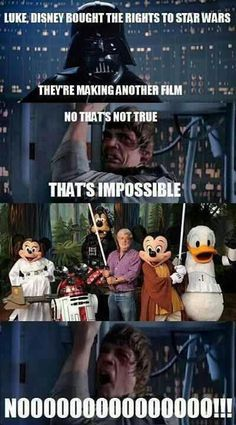 Bahaha!! Of all the responses to Disney buying LucasFilm, this is the best. I know they own the rights to MarvelStudios and Pixar and haven't messed those up but still. Even if they continue with Lucas' storyline of Han and Leia's kids . . . still. Just . . . just leave it.