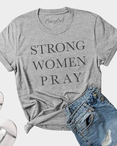 """strong women pray"" design in a vintage black ink on a heather grey tee. Fit unisex and runs true to size vintage black ink on a heather grey tee. Fall Shirts, Cute Shirts, Mom Shirts, T Shirts For Women, Funny Mens Shirts, Pretty Shirts, Trendy Clothes For Women, Jesus Shirts, Christian Clothing"