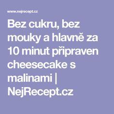 Bez cukru, bez mouky a hlavně za 10 minut připraven cheesecake s malinami | NejRecept.cz