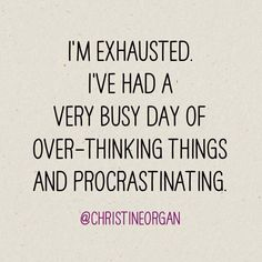 Over-thinking and procrastinating