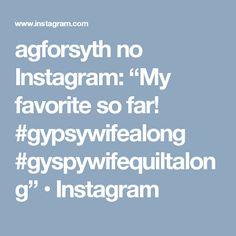"""agforsyth no Instagram: """"My favorite so far! #gypsywifealong #gyspywifequiltalong"""" • Instagram"""