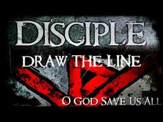Disciple -- Draw The Line (Lyrics)  listen to this every day <3