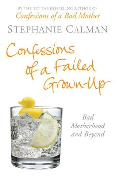 Confessions of a Failed Grown-Up Bad Motherhood and Beyond Stephanie Calman  ** bolinda ebook from BCC Library