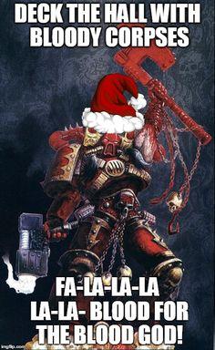 DECK THE HALLWITH BLOODY CORPSES FA-LA-LA-LA LA-LA-BLOOD FOR THE BLOOD GOD!   image tagged in warhammer,40k,christmas,kharn tthe betrayer   made w/ Imgflip meme maker