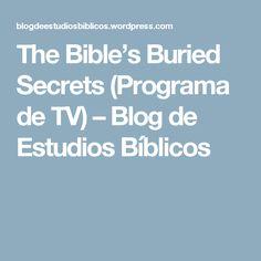 The Bible's Buried Secrets (Programa de TV) – Blog de Estudios Bíblicos