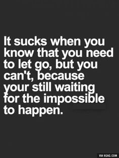 Life Quotes : Top 25 Disappointment Quotes Relationship - The Love Quotes Go For It Quotes, Quotes To Live By, Letting Go Of Love Quotes, Love Hurts Quotes, Breakup Quotes For Guys, Impossible Love Quotes, Life Sucks Quotes, Change Quotes, Sad Quotes About Love