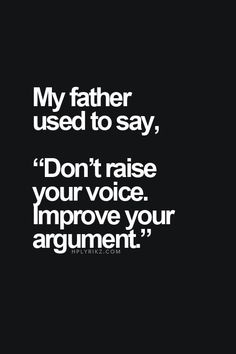Never scream, bicker or whine. Present your argument and make clear your rebuttals.