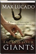 Facing Your Giants:  Max Lucado helps you defeat the Goliaths in your life! Here's a book you're sure to turn to when problems seem overwhelming, learning from the lessons David teaches us from his defeats and victories.