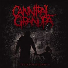 brutalgera: Cannibal Grandpa - Feed Your Food (2015) | Deathco...