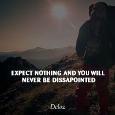 Expect nothing and you will never be dissapointed #deloz #startups #startupslife #entrepreneurship #inspiration #positivethinking #positivequote #positivity
