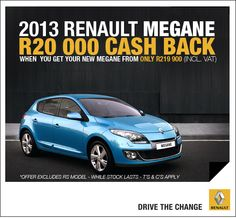 What would you do with your R20,000? Buy the new 2013 Renault Megane for R219,900 and receive R20,000 cash back.