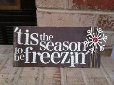 This item is a perfect gift for the holidays!! It is a handmade sign whit the phrase tis the season to be freezin on it. The letters are hand