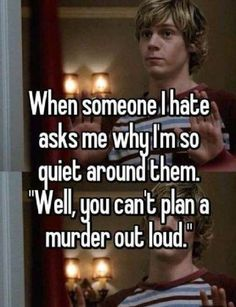 "Someone from Salt Lake City, Utah, US posted a whisper, which reads ""When someone I hate asks me why I'm so quiet around them. ""Well, you can't plan a murder out loud. Comebacks And Insults, Funny Comebacks, Funny Tweets, Funny Jokes, Funny Geek, That's Hilarious, Sarcastic Humor, Stupid Funny, Sarcasm"