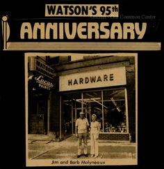 "ID#:0049 Date:1980. Advertisement for Watson's Hardware on the its 95th anniversary in 1980. It is a photo of Glenn Molyneaux, Jr., ""Jim"" and his wife, Barbara. Participant:Barbara Molyneaux. Additional Sources :O.H.I.O. Resource Center: Fred Maddock files., Historic Preservation Commission, Survey 1998, City Directories;Internet correspondence from Jim Molyneaux, 01/16/01. Interview with Jim and Barbara Molyneaux, 6/00. Interview with Glenn Molyneaux, 6/00; Interview with Pat Stetson, 01/01"