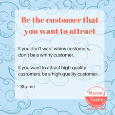 Be the customer that you want to attract Attraction, Inspirational, Learning, Studying, Teaching, Onderwijs