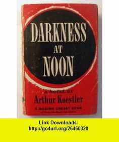 Darkness at Noon (Modern Library Book No. 74) Arthur Koestler ,   ,  , ASIN: B002JYNUS4 , tutorials , pdf , ebook , torrent , downloads , rapidshare , filesonic , hotfile , megaupload , fileserve