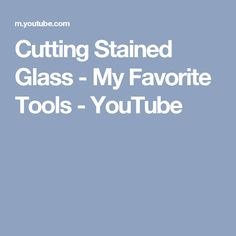 Cutting Stained Glass - My Favorite Tools - YouTube