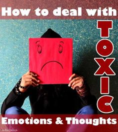 If you are overwhelmed with negative emotions and thoughts, these can turn toxic. Here are some easy ways to deal with your toxic emotion and thoughts.